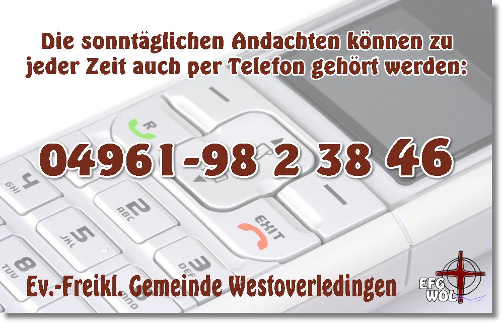 ... Andachten per Festnetztelefon-Nr. 04961-9823846